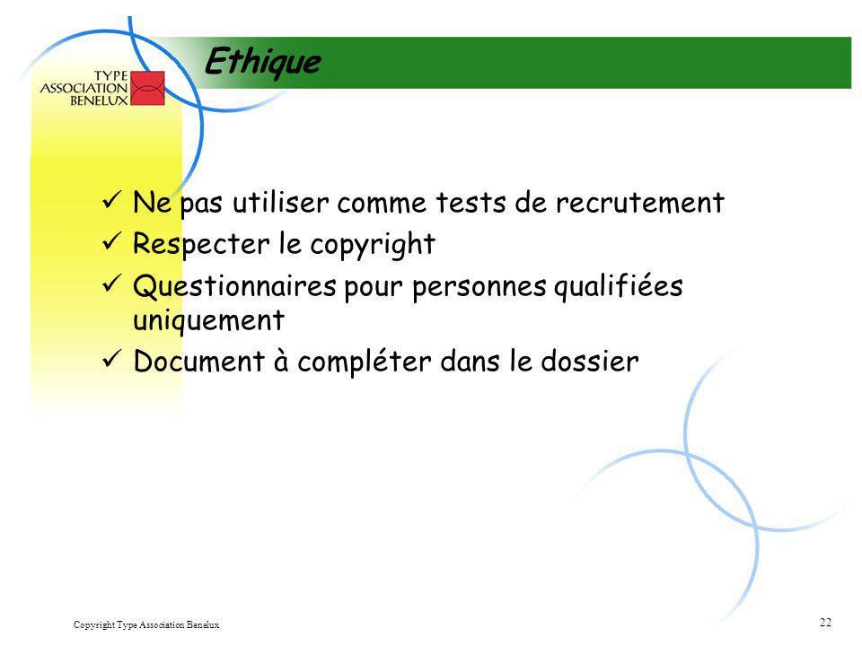 Copyright Type Association Benelux 22 Ethique Ne pas utiliser comme tests de recrutement Respecter le copyright Questionnaires pour personnes qualifié