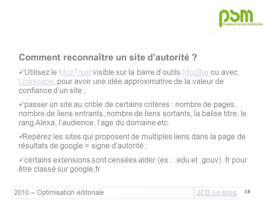 18 Comment reconnaître un site d'autorité ? Utilisez le MozTrust visible sur la barre d'outils MozBar ou avec Linkscape, pour avoir une idée approxima