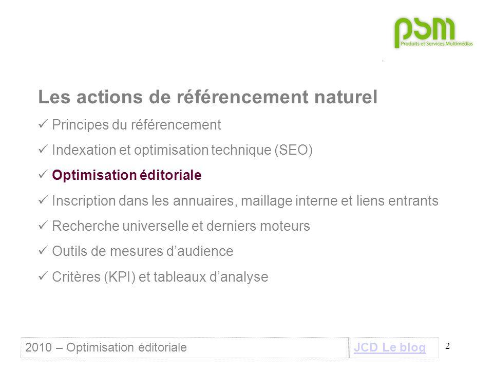 2 2010 – Optimisation éditoriale Les actions de référencement naturel Principes du référencement Indexation et optimisation technique (SEO) Optimisati