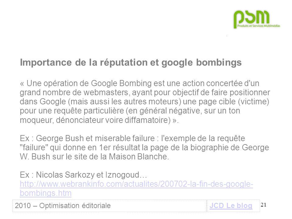 21 Importance de la réputation et google bombings « Une opération de Google Bombing est une action concertée d'un grand nombre de webmasters, ayant po