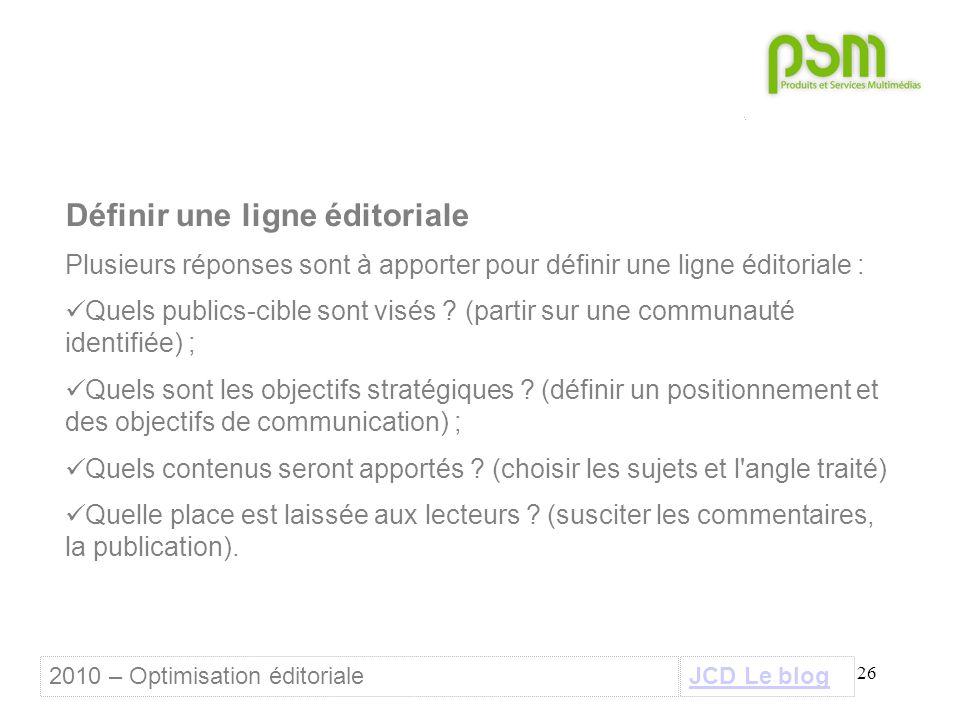 26 Définir une ligne éditoriale Plusieurs réponses sont à apporter pour définir une ligne éditoriale : Quels publics-cible sont visés ? (partir sur un