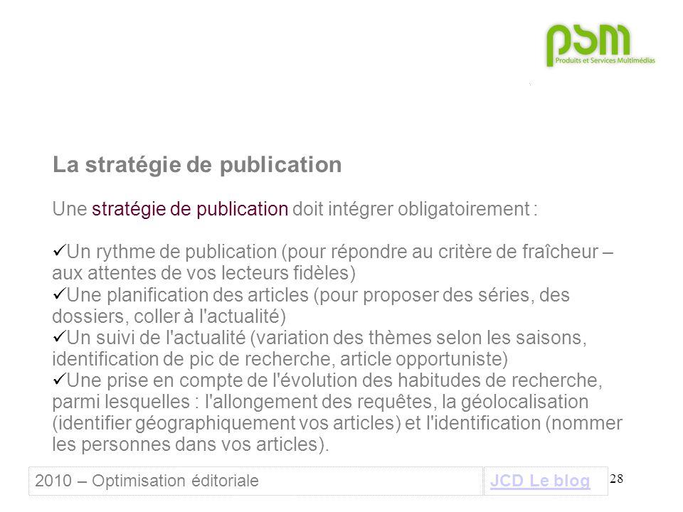 28 La stratégie de publication Une stratégie de publication doit intégrer obligatoirement : Un rythme de publication (pour répondre au critère de fraî
