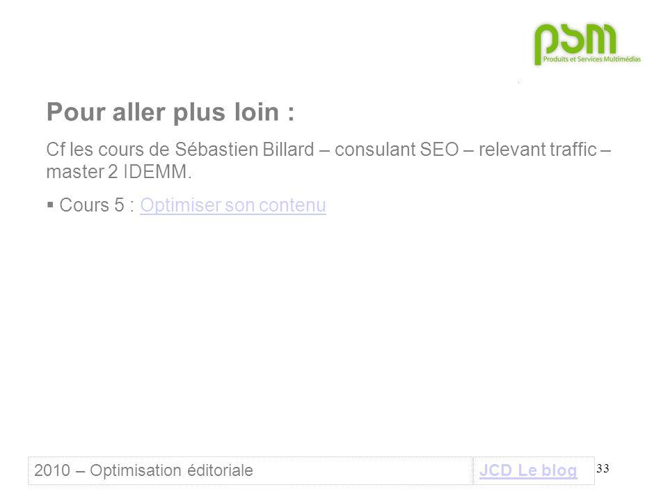 33 Pour aller plus loin : Cf les cours de Sébastien Billard – consulant SEO – relevant traffic – master 2 IDEMM.  Cours 5 : Optimiser son contenuOpti