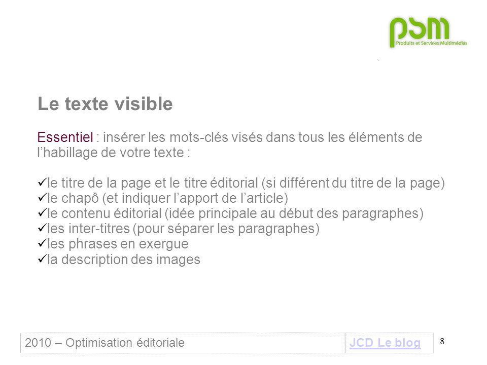 8 Le texte visible Essentiel : insérer les mots-clés visés dans tous les éléments de l'habillage de votre texte : le titre de la page et le titre édit