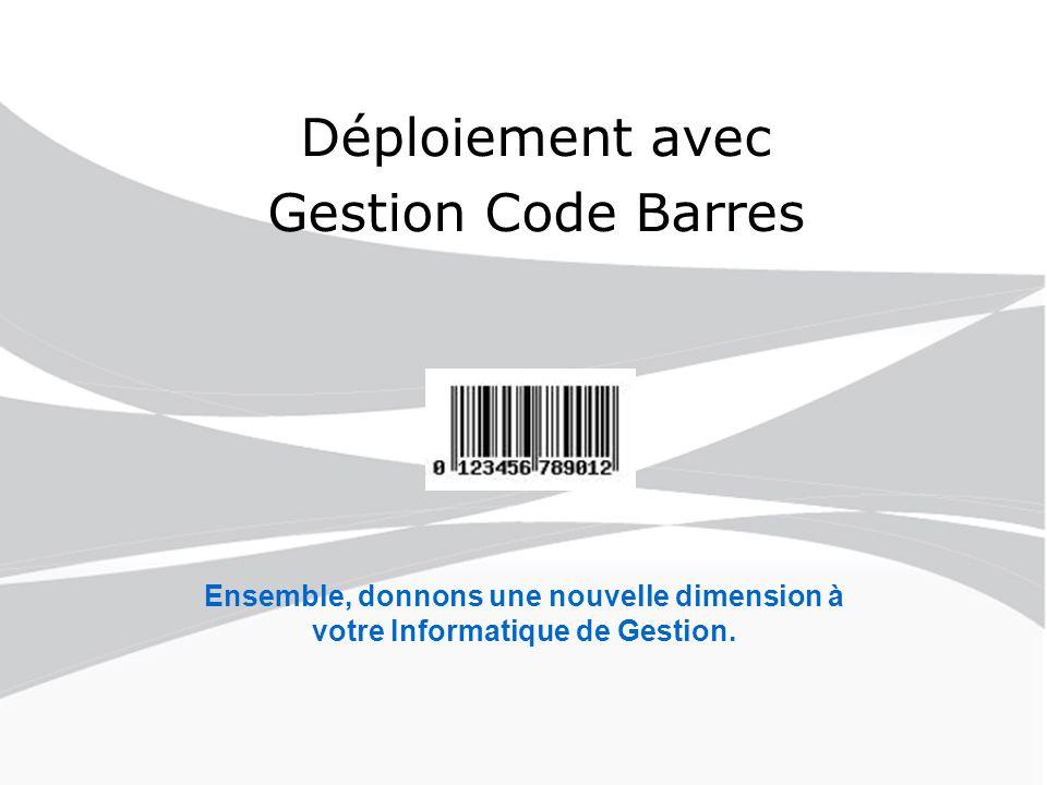 Déploiement avec Gestion Code Barres Ensemble, donnons une nouvelle dimension à votre Informatique de Gestion.