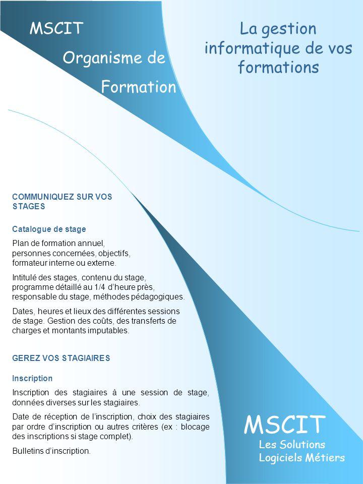 MSCIT Les Solutions Logiciels Métiers MSCIT Organisme de Formation La gestion informatique de vos formations COMMUNIQUEZ SUR VOS STAGES Catalogue de s