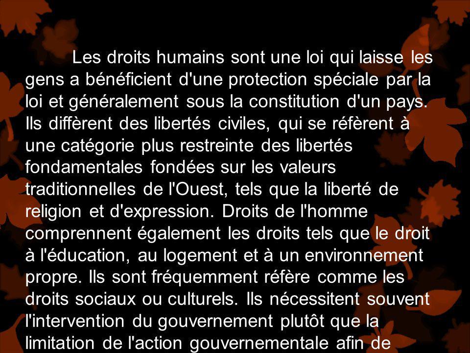 Les droits humains sont une loi qui laisse les gens a bénéficient d une protection spéciale par la loi et généralement sous la constitution d un pays.