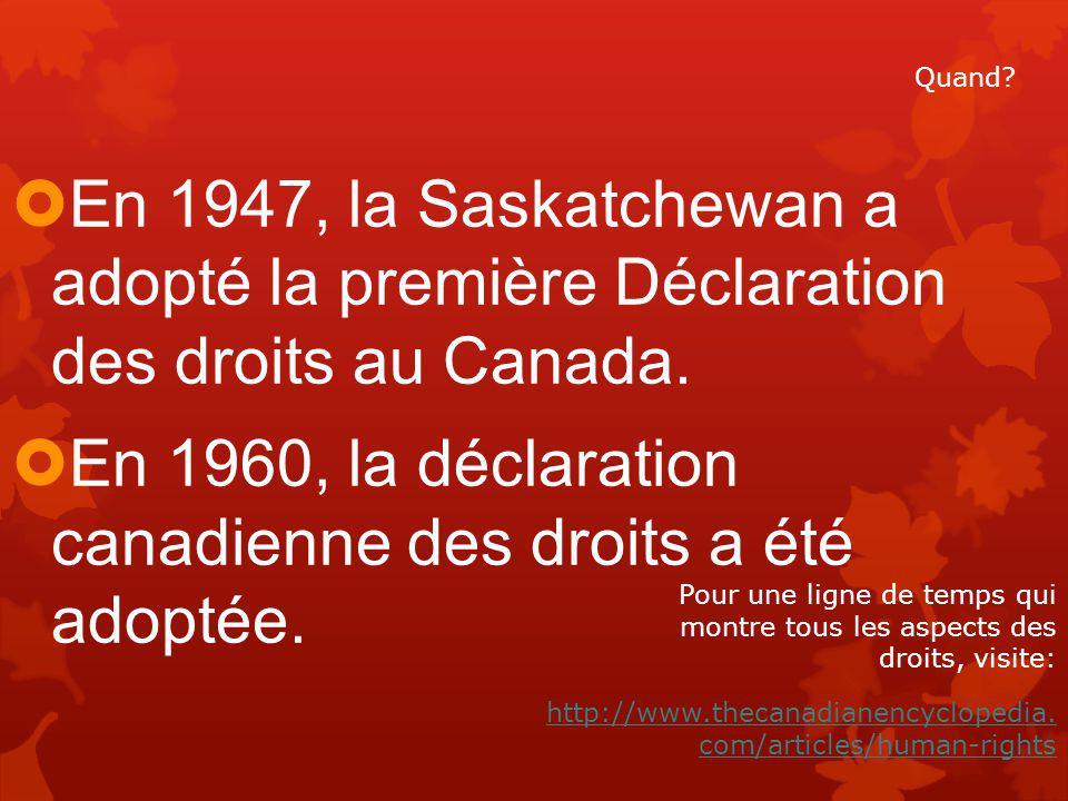  En 1947, la Saskatchewan a adopté la première Déclaration des droits au Canada.
