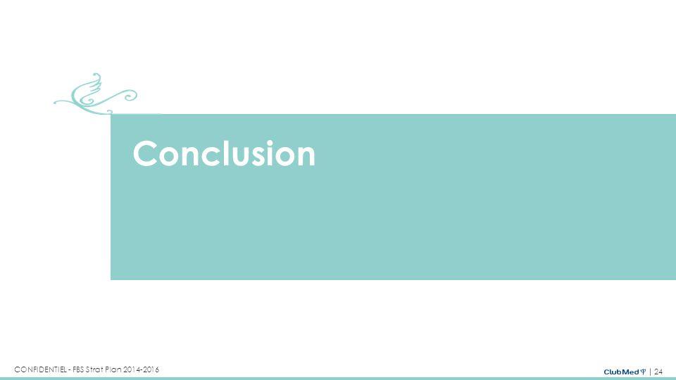 24 CONFIDENTIEL - FBS Strat Plan 2014-2016 Conclusion