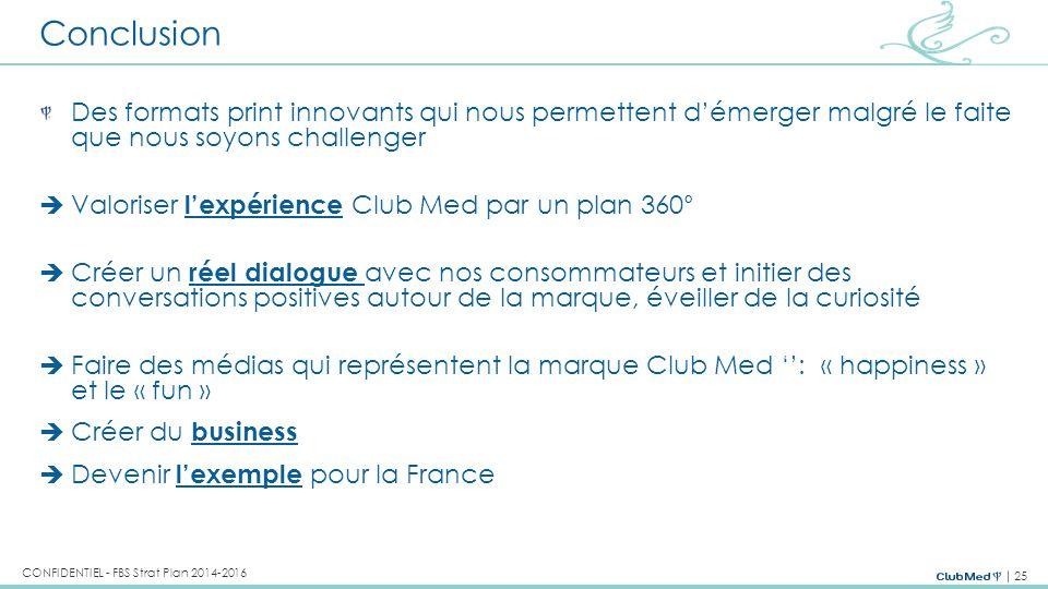 25 CONFIDENTIEL - FBS Strat Plan 2014-2016 Conclusion Des formats print innovants qui nous permettent d'émerger malgré le faite que nous soyons challe