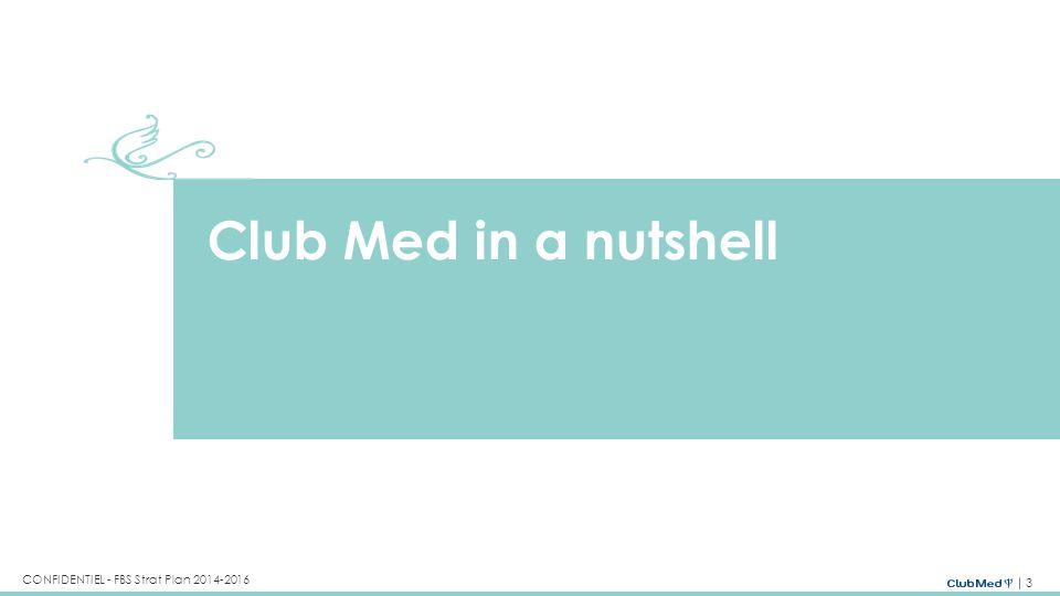 3 CONFIDENTIEL - FBS Strat Plan 2014-2016 Club Med in a nutshell