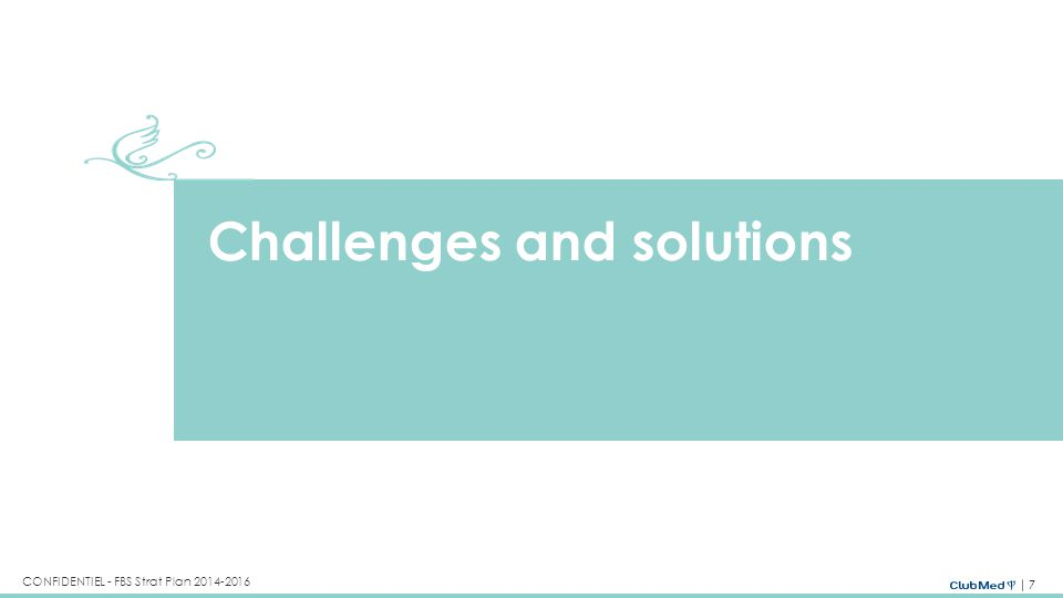 7 CONFIDENTIEL - FBS Strat Plan 2014-2016 Challenges and solutions