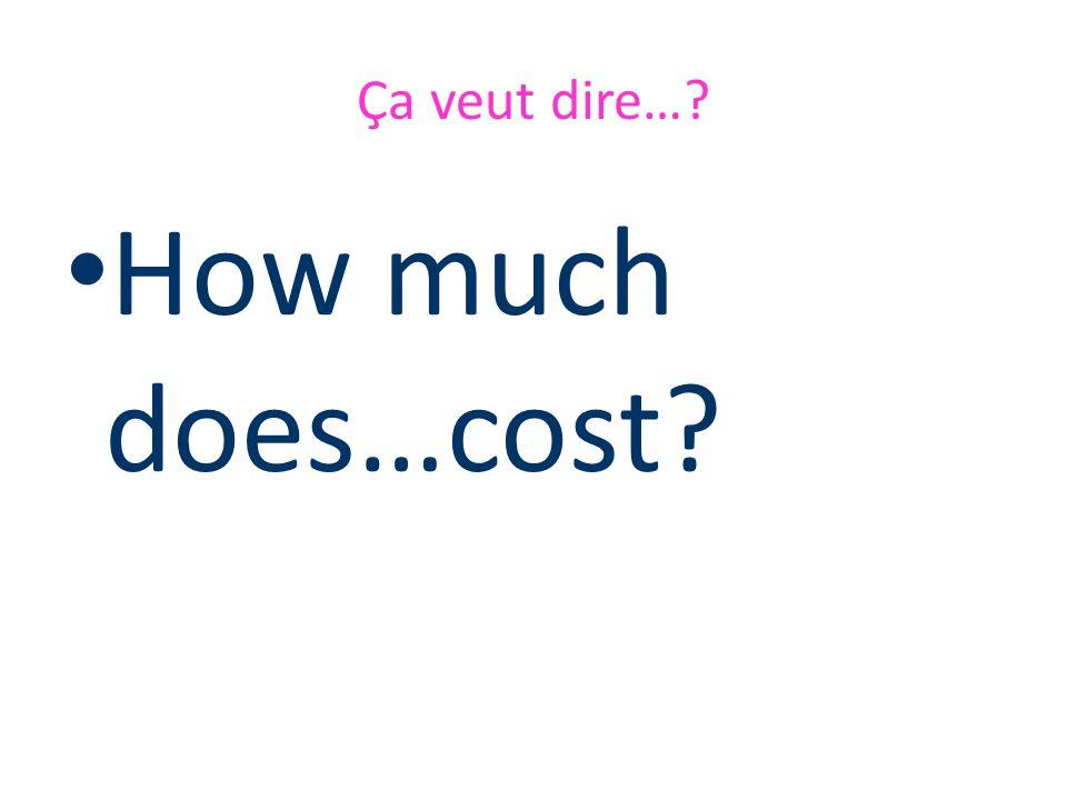 Que veut dire… Combien coûte …