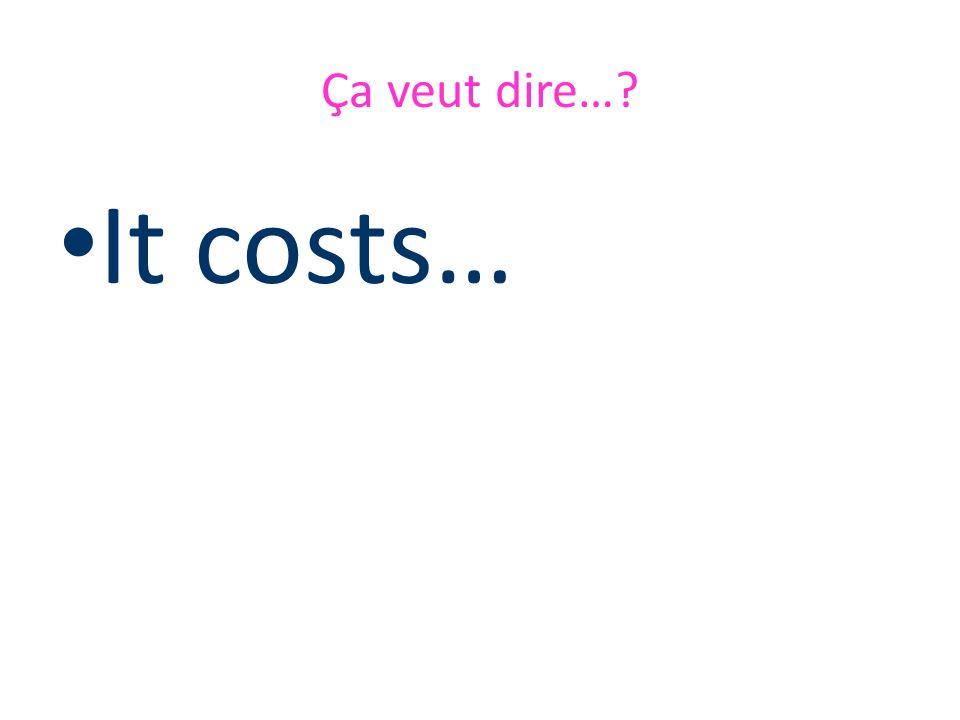 Que veut dire… Il/Elle coûte …