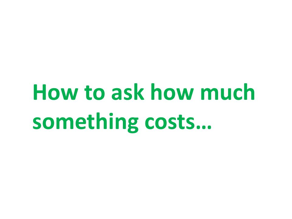 A Summary: There are 3 ways to ask how much something costs: C'est combien….
