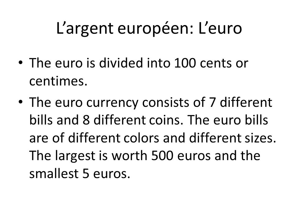 L'argent européen Since 2002, twelve European countries have been using a new currency: the euro (l'euro). These countries include France, as well as,
