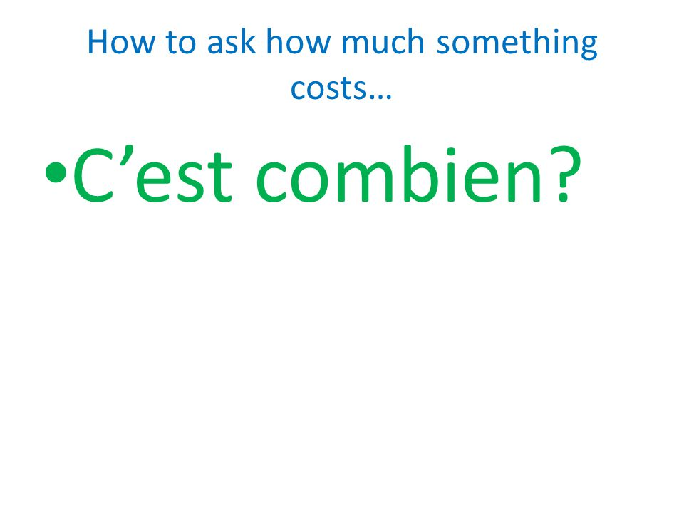A Summary: There are two ways to answer the question how much something costs: Ça fait… That's… That comes to… Il/Elle coûte… It costs