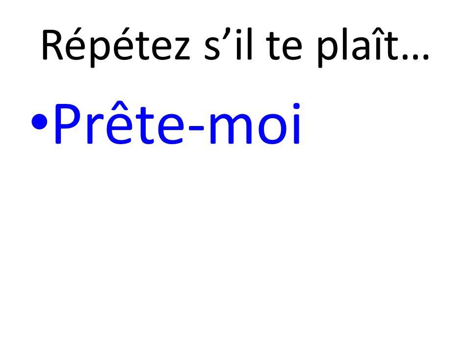 Lend me…loan me… Prête-moi