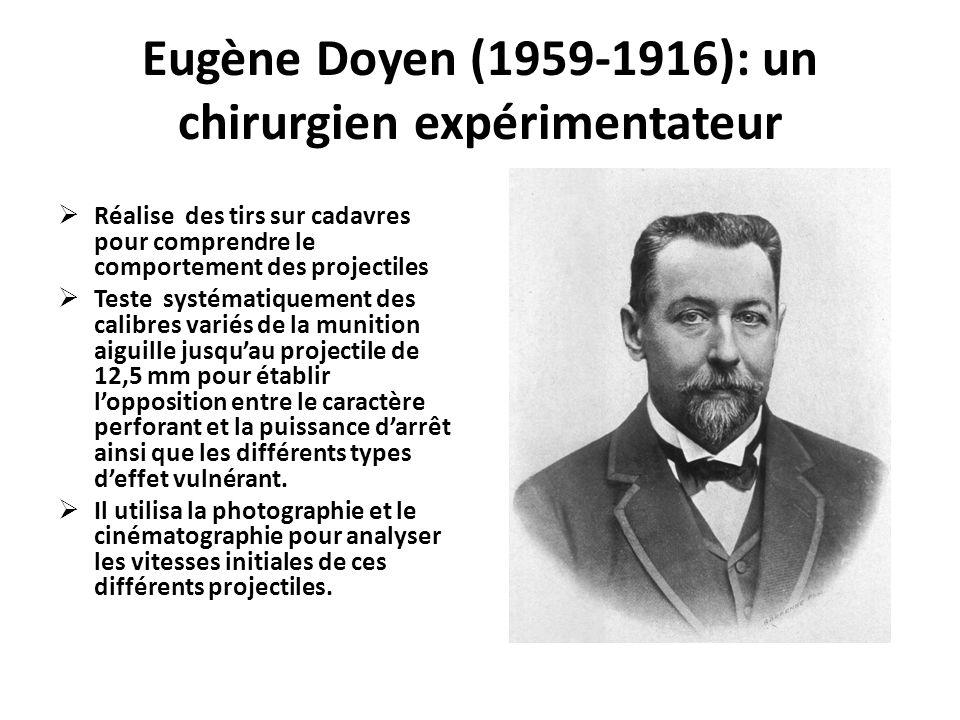Eugène Doyen (1959-1916): un chirurgien expérimentateur  Réalise des tirs sur cadavres pour comprendre le comportement des projectiles  Teste systém