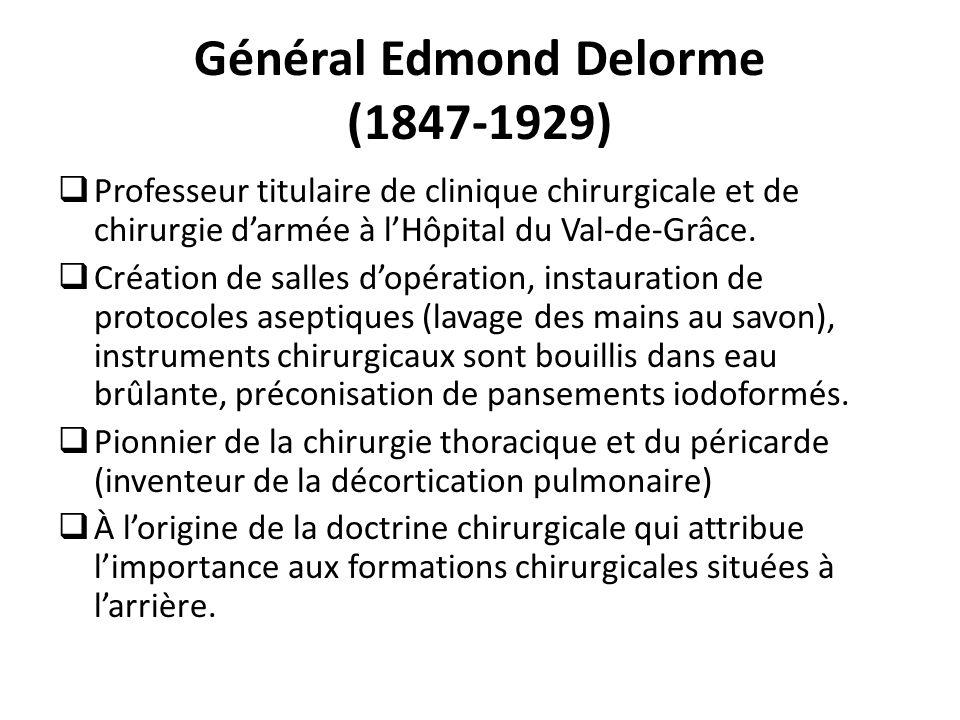Général Edmond Delorme (1847-1929)  Professeur titulaire de clinique chirurgicale et de chirurgie d'armée à l'Hôpital du Val-de-Grâce.  Création de