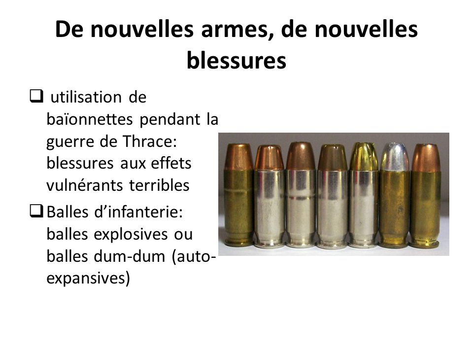 De nouvelles armes, de nouvelles blessures  utilisation de baïonnettes pendant la guerre de Thrace: blessures aux effets vulnérants terribles  Balles d'infanterie: balles explosives ou balles dum-dum (auto- expansives)