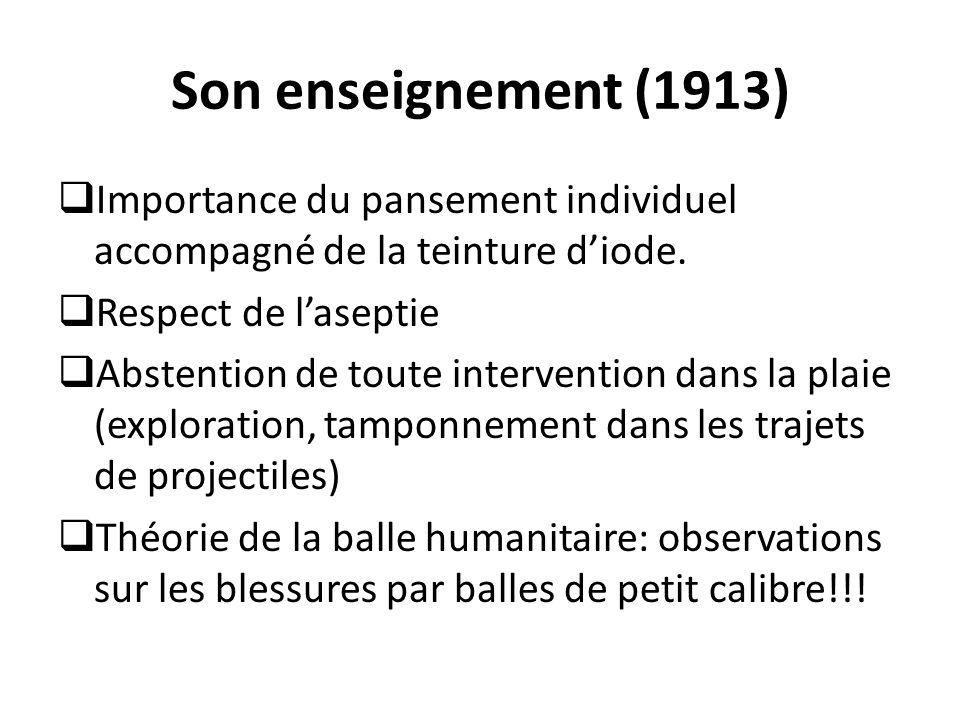 Son enseignement (1913)  Importance du pansement individuel accompagné de la teinture d'iode.  Respect de l'aseptie  Abstention de toute interventi