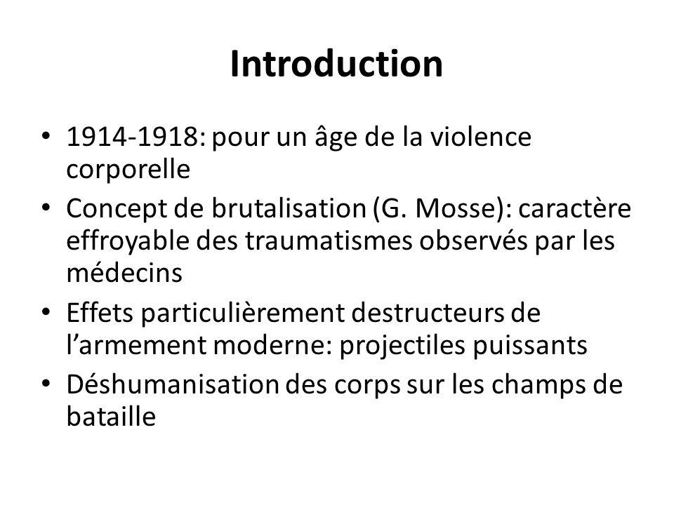 Introduction 1914-1918: pour un âge de la violence corporelle Concept de brutalisation (G. Mosse): caractère effroyable des traumatismes observés par