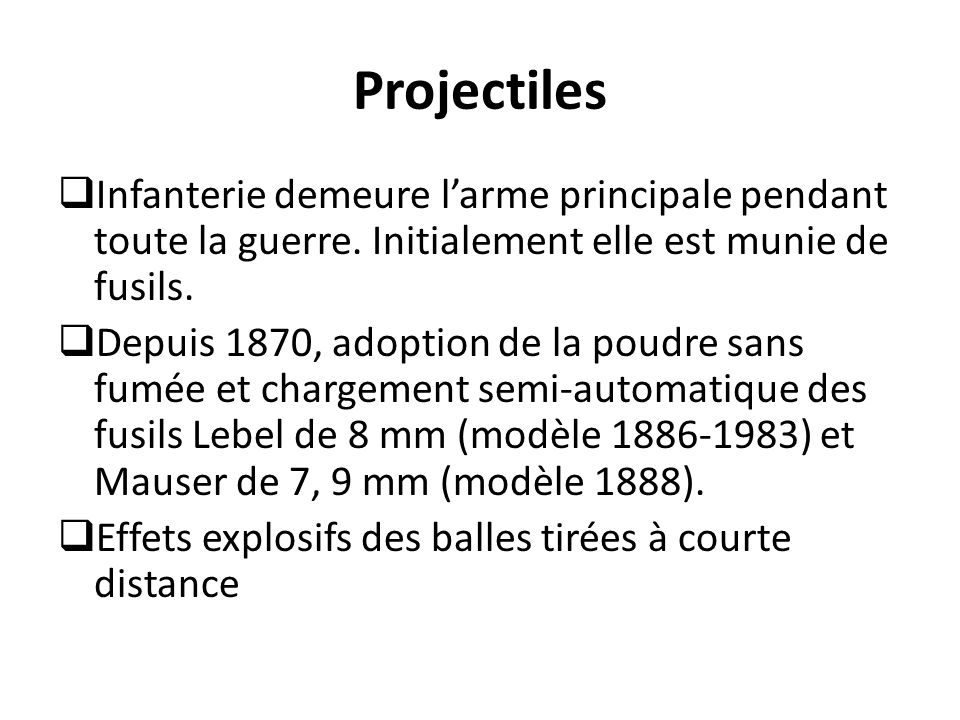 Projectiles  Infanterie demeure l'arme principale pendant toute la guerre. Initialement elle est munie de fusils.  Depuis 1870, adoption de la poudr