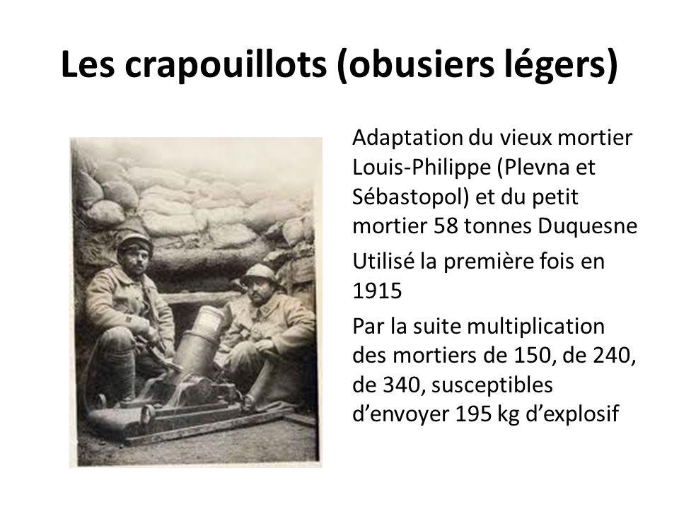 Les crapouillots (obusiers légers) Adaptation du vieux mortier Louis-Philippe (Plevna et Sébastopol) et du petit mortier 58 tonnes Duquesne Utilisé la première fois en 1915 Par la suite multiplication des mortiers de 150, de 240, de 340, susceptibles d'envoyer 195 kg d'explosif