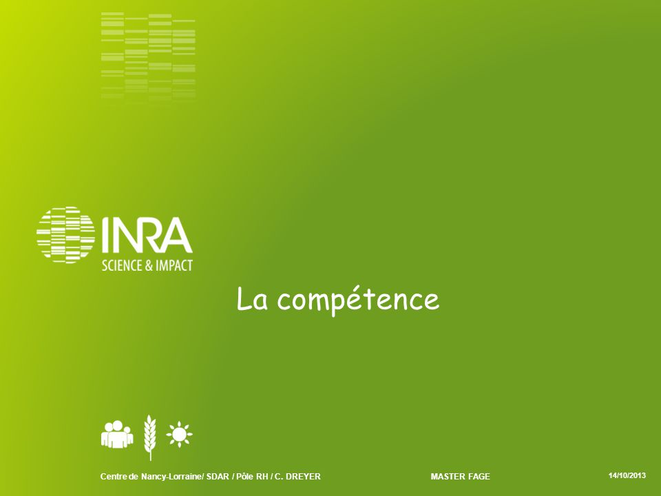 La compétence Centre de Nancy-Lorraine/ SDAR / Pôle RH / C. DREYERMASTER FAGE 14/10/2013