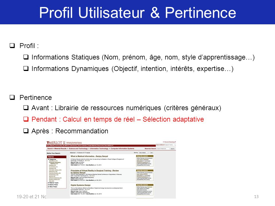 Profil Utilisateur & Pertinence 19-20 et 21 Nov. 2014  Profil :  Informations Statiques (Nom, prénom, âge, nom, style d'apprentissage…)  Informatio