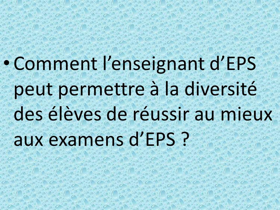 Comment l'enseignant d'EPS peut permettre à la diversité des élèves de réussir au mieux aux examens d'EPS ?