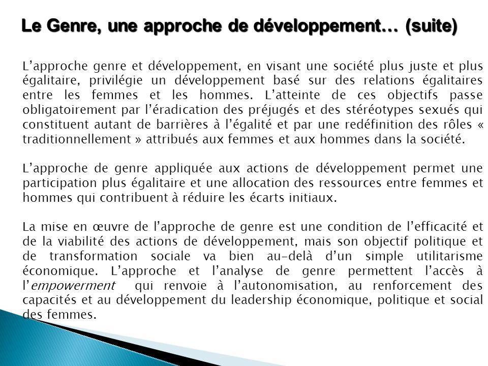 Le Genre, une approche de développement… (suite) L'approche genre et développement, en visant une société plus juste et plus égalitaire, privilégie un