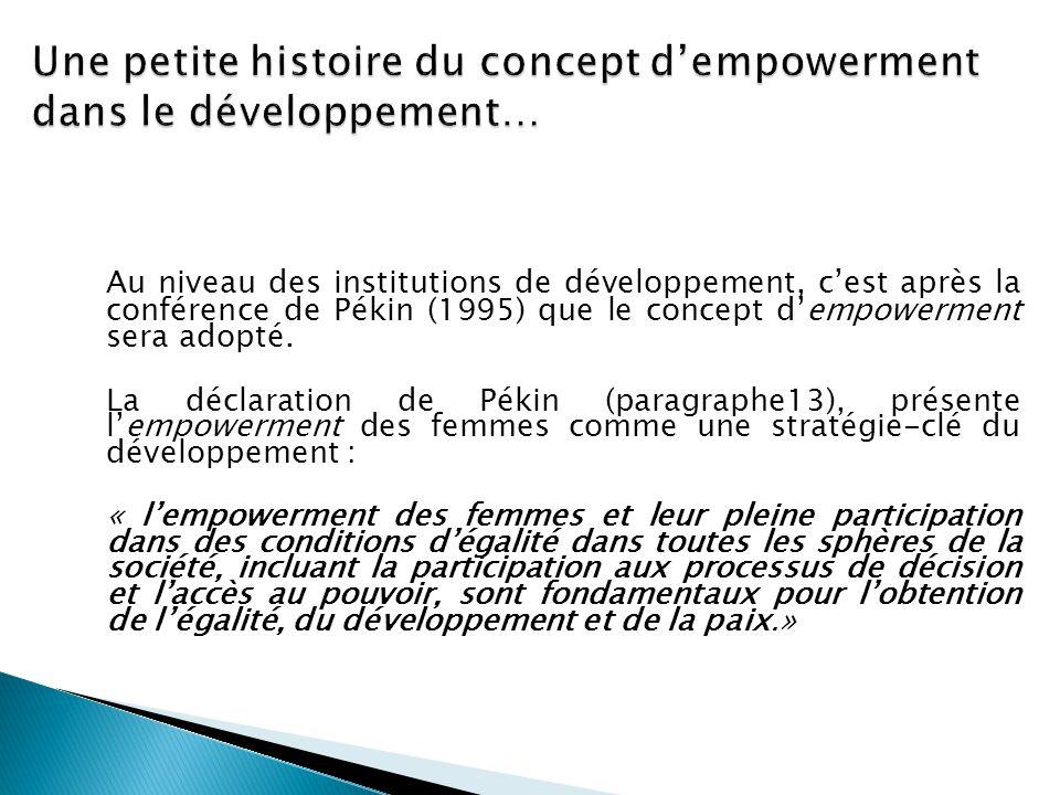 Au niveau des institutions de développement, c'est après la conférence de Pékin (1995) que le concept d'empowerment sera adopté. La déclaration de Pék