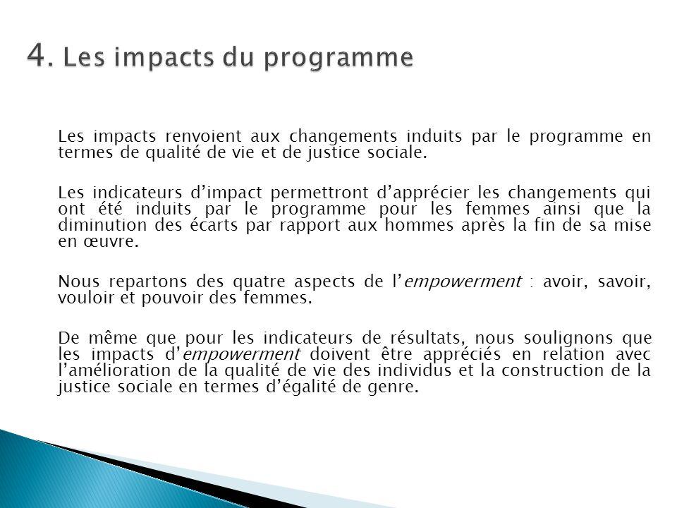 Les impacts renvoient aux changements induits par le programme en termes de qualité de vie et de justice sociale. Les indicateurs d'impact permettront