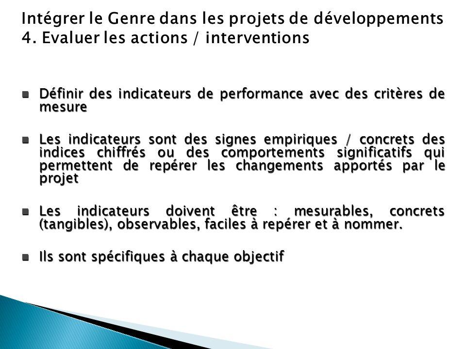 Intégrer le Genre dans les projets de développements 4. Evaluer les actions / interventions Définir des indicateurs de performance avec des critères d