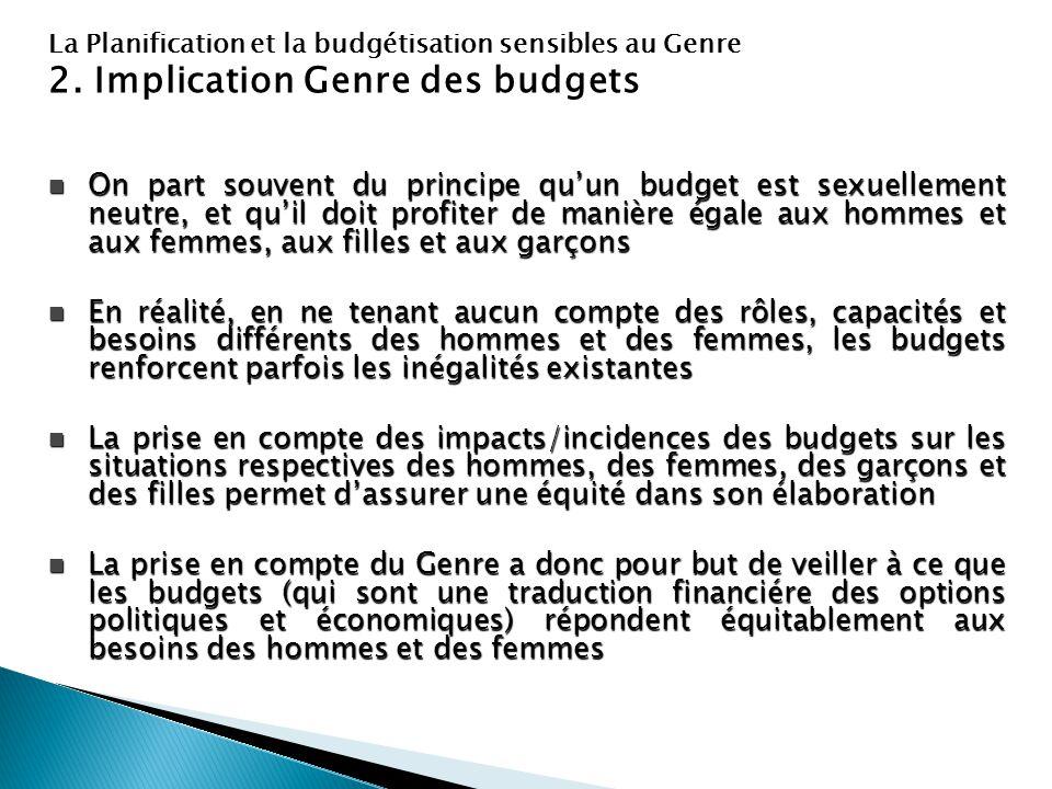 La Planification et la budgétisation sensibles au Genre 2. Implication Genre des budgets On part souvent du principe qu'un budget est sexuellement neu