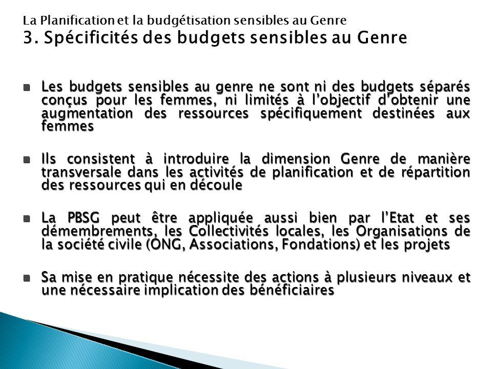 La Planification et la budgétisation sensibles au Genre 3. Spécificités des budgets sensibles au Genre Les budgets sensibles au genre ne sont ni des b
