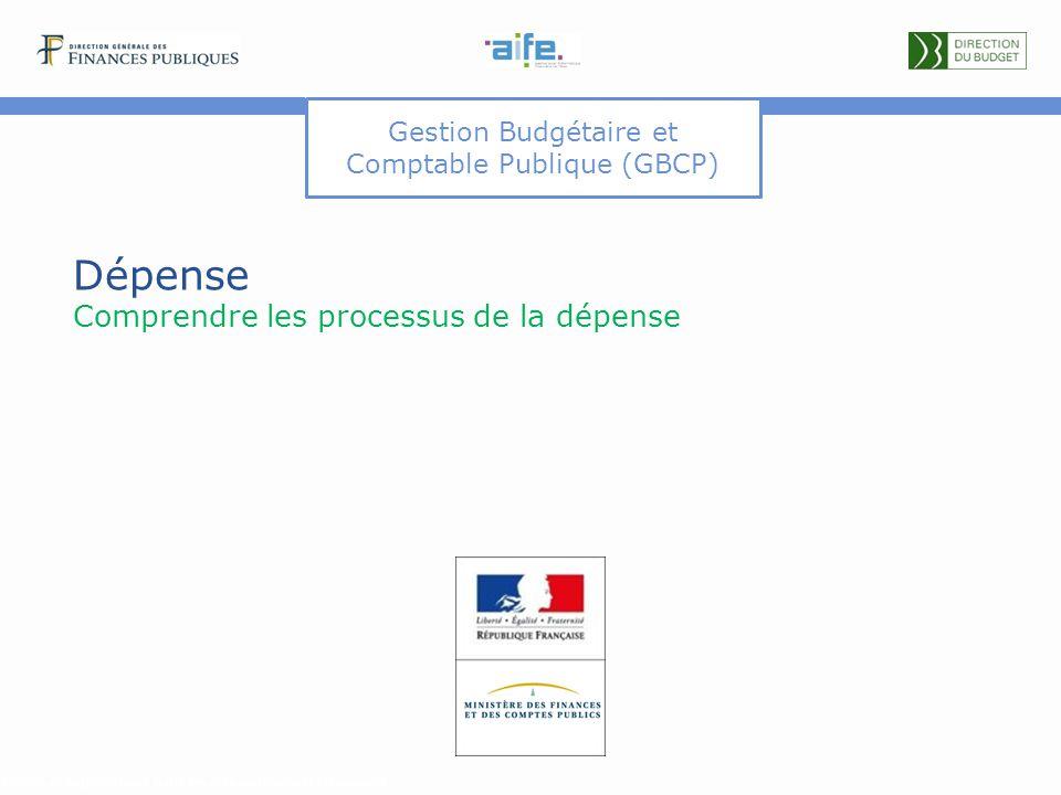 Gestion Budgétaire et Comptable Publique (GBCP) Dépense Comprendre les processus de la dépense Détails et explicitations dans les commentaires du docu