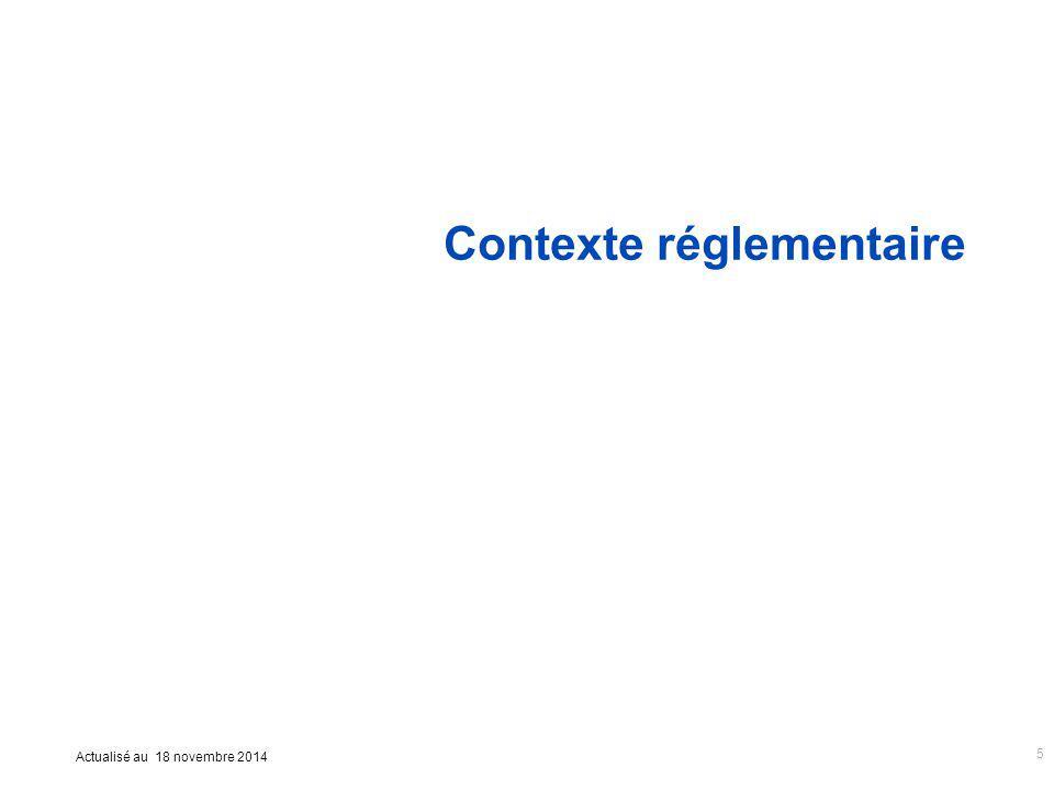 Actualisé au 18 novembre 2014 Contexte réglementaire 5