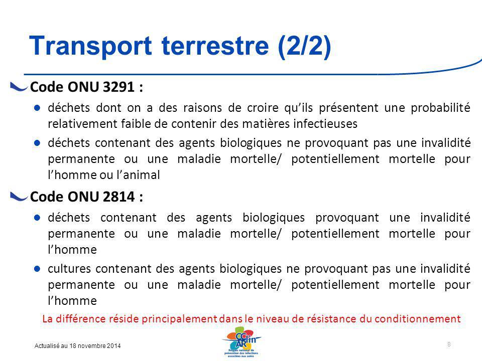 Actualisé au 18 novembre 2014 Matières dangereuses issues du transport maritime Code IMDG de l'OMI (Organisation Maritime Internationale) applicable au transport sur mer des marchandises dangereuses emballées et « conteneurisées » Arrêté du 18 juillet 2000 Arrêté du 18 juillet 2000 modifié réglementant le transport et la manutention des matières dangereuses dans les ports maritimes, l'avis de l'autorité sanitaire est requis pour l'opération de dépôt à terre et de stockage des déchets médicaux affectés au code ONU 3291 recommandation d'orientation vers les grands ports maritimes coordination des acteurs locaux (autorité portuaire, préfecture, ARS…) pour assurer la bonne prise en charge des déchets à l'arrivée 9