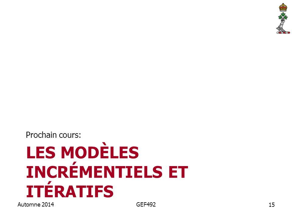LES MODÈLES INCRÉMENTIELS ET ITÉRATIFS Prochain cours: 15 Automne 2014GEF492