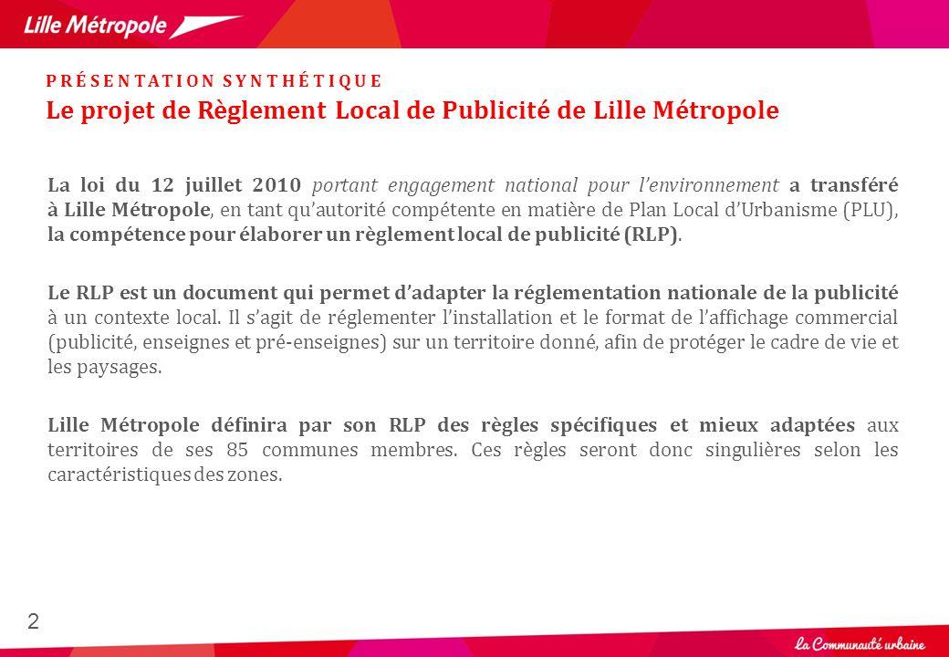 2 Le projet de Règlement Local de Publicité de Lille Métropole PRÉSENTATION SYNTHÉTIQUE La loi du 12 juillet 2010 portant engagement national pour l'e
