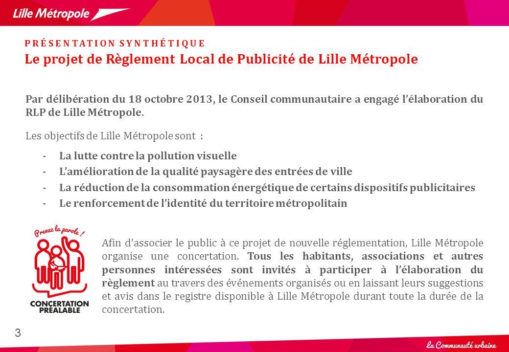Par délibération du 18 octobre 2013, le Conseil communautaire a engagé l'élaboration du RLP de Lille Métropole. Les objectifs de Lille Métropole sont