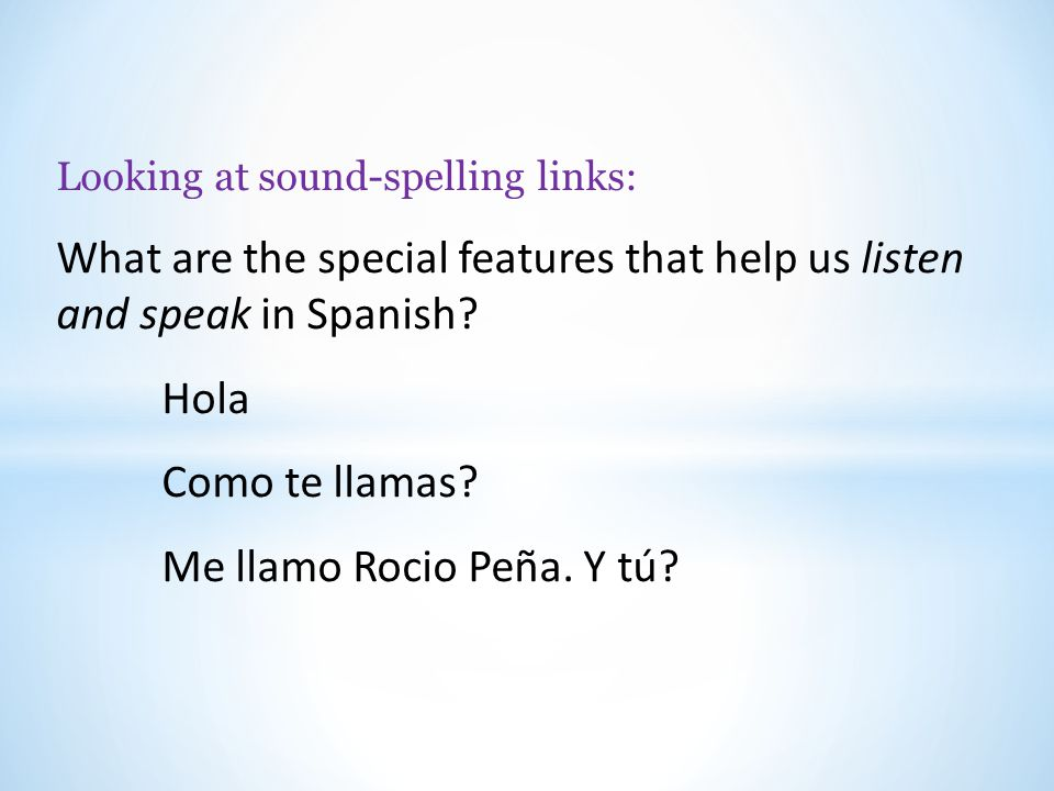 Looking at sound-spelling links: What are the special features that help us listen and speak in Spanish.