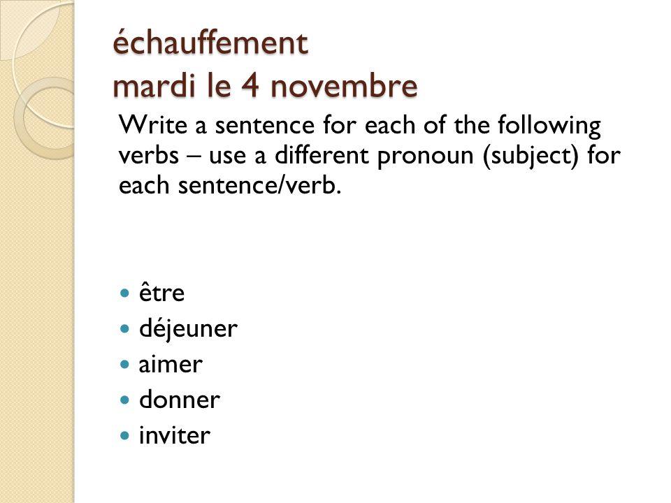 échauffement mardi le 4 novembre Write a sentence for each of the following verbs – use a different pronoun (subject) for each sentence/verb.
