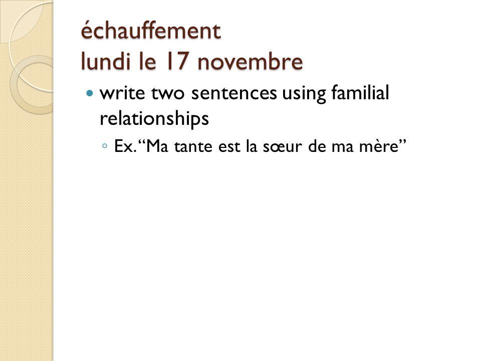 échauffement lundi le 17 novembre write two sentences using familial relationships ◦ Ex.