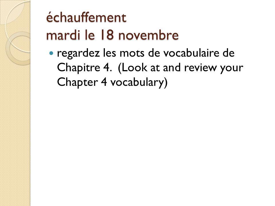 échauffement mardi le 18 novembre regardez les mots de vocabulaire de Chapitre 4.
