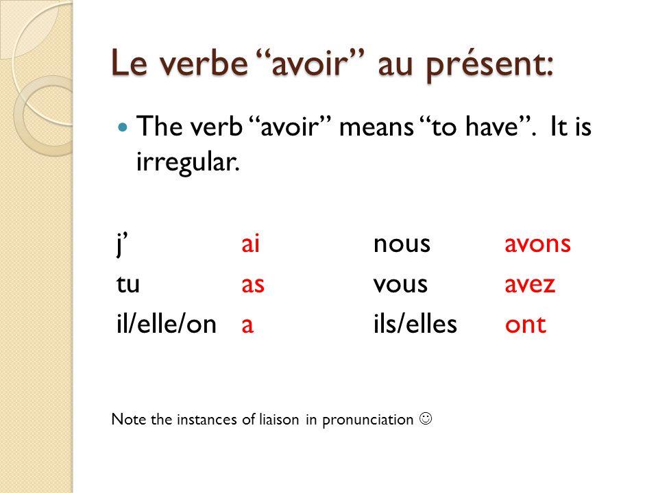 Le verbe avoir au présent: The verb avoir means to have .