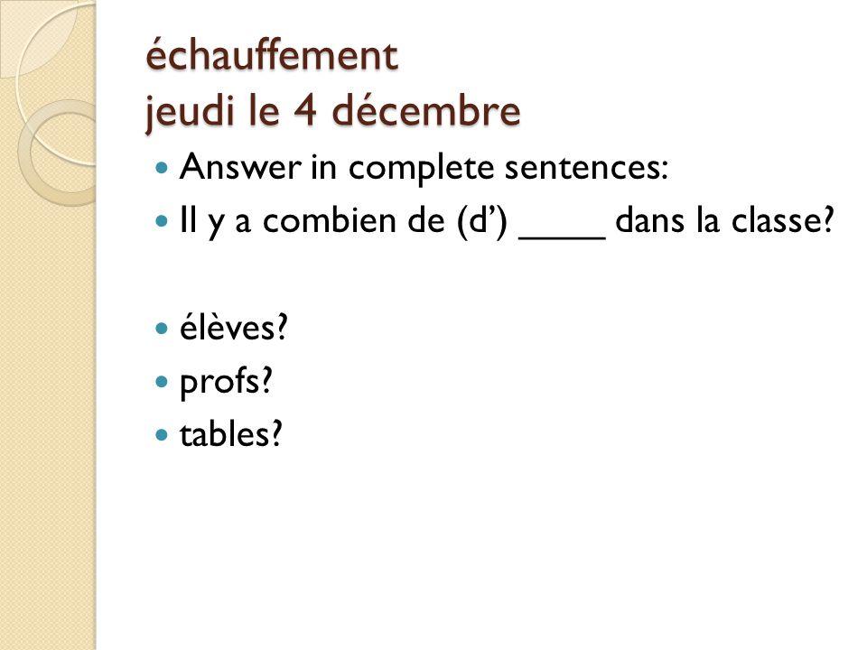 échauffement jeudi le 4 décembre Answer in complete sentences: Il y a combien de (d') ____ dans la classe.